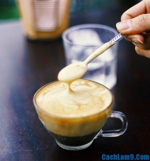 Hướng dẫn làm cà phê trứng, làm sao để pha cafe trứng không bị tanh